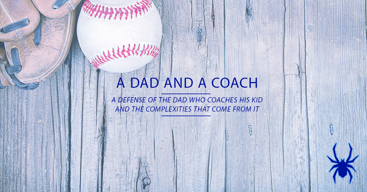 In Defense of the Baseball Dad Who Coaches His Kid - Spiders Elite dea27ba05f8c5