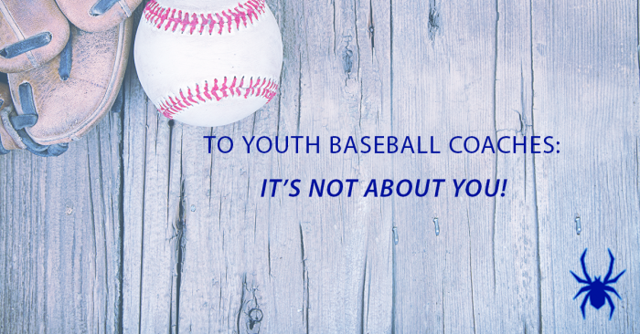 Youth Baseball Coaches: It's Not About You